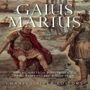 Gaius Marius: The Life and Legacy of the General Who Reformed the Roman Army Audiobook