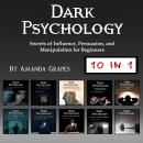 Dark Psychology: Secrets of Influence, Persuasion, and Manipulation for Beginners Audiobook