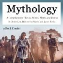 Mythology: A Compilation of Heroes, Stories, Myths, and Deities Audiobook