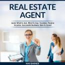 REAL ESTATE AGENT: Learn What to Ask, What to Say, Youtube, Passive Income, Successful Business, How Audiobook