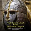 Anglo-Saxon England Before the Norman Conquest: The History and Legacy of the Anglo-Saxons during th Audiobook