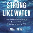 Strong Like Water: How I Found the Courage to Lead with Love in Business and in Life Audiobook