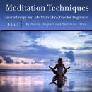 Meditation Techniques: Aromatherapy and Meditative Practices for Beginners Audiobook