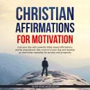 Christian Affirmations for Motivation: Fuel your day with powerful Bible-based affirmations and be e Audiobook