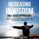 Increasing in Wisdom - Bible-Based Affirmations: Be driven, dream big and fulfil your purpose in lif Audiobook