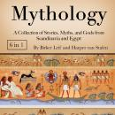 Mythology: A Collection of Stories, Myths, and Gods from Scandinavia and Egypt Audiobook