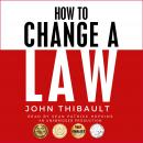 How To Change a Law: Improve Your Community, Influence Your Country, Impact the World Audiobook