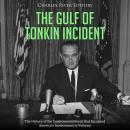 The Gulf of Tonkin Incident: The History of the Controversial Event that Escalated America's Involve Audiobook