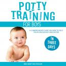 Potty Training for Boys in Three Days: A Comprehensive Guide on How to Help Your Son Quickly and Fas Audiobook