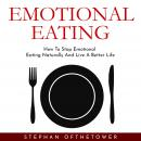 EMOTIONAL EATING: How To Stop Emotional Eating Naturally And Live A Better Life Audiobook