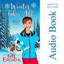 Winter Takes All: A Seattle Wilderness Mystery, Volume 1 Audiobook