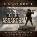 To The Absaroka (Buckskin Chronicles Book 3) Audiobook