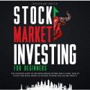 Stock Market Investing for Beginners: The Ultimate Guide To Creating Passive Income For a Living. Ho Audiobook