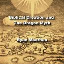 Biblical Creation and The Dragon Myth: Mesopotamian Parallels in Hebrew Tradition Audiobook