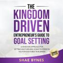 The Kingdom Driven Entrepreneur's Guide to Goal Setting Audiobook