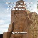 Early Sumerian Records and  Creation Myth of Antediluvian Kings Audiobook