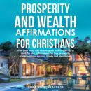 Prosperity and Wealth affirmations for Christians: Train your mind into receiving the wealth God has Audiobook