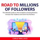 Road to Millions of Followers: The Ultimate Guide on How to Build an Exciting Brand to Increase Your Audiobook