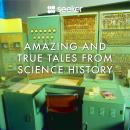 Amazing and True Tales From Science History Audiobook