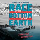 Race to the Bottom of the Earth: Surviving Antartica Audiobook