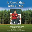 A Good Man with a Dog: A Game Warden's 25 Years in the Maine Woods Audiobook