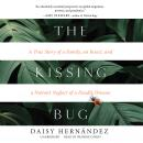 The Kissing Bug: A True Story of a Family, an Insect, and a Nation's Neglect of a Deadly Disease Audiobook