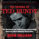 The Enigma of Ted Bundy: The Questions and Controversies Surrounding America's Most Infamous Serial  Audiobook