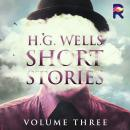 H.G. Wells Short Stories, Vol. 3 Audiobook