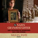 The Nazi's Granddaughter: How I Discovered My Grandfather Was a War Criminal Audiobook