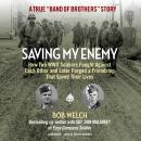 Saving My Enemy: How Two WWII Soldiers Fought against Each Other and Later Forged a Friendship That  Audiobook