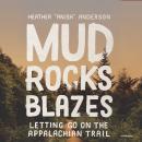 Mud, Rocks, Blazes: Letting Go on the Applachian Trail Audiobook