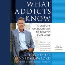 What Addicts Know: 10 Lessons from Recovery to Benefit Everyone Audiobook