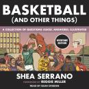 Basketball (and Other Things): A Collection of Questions Asked, Answered, Illustrated Overtime Editi Audiobook