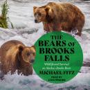 The Bears of Brooks Falls: Wildlife and Survival on Alaska's Brooks River Audiobook