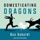 Domesticating Dragons Audiobook