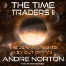 The Time Traders II: The Defiant Agents and Key Out of Time Audiobook