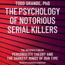 The Psychology of Notorious Serial Killers: The Intersection of Personality Theory and the Darkest M Audiobook