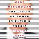 Weak Strongman: The Limits of Power in Putin's Russia Audiobook