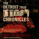 The Detroit True Crime Chronicles: Tales of Murder & Mayhem in the Motor City Audiobook