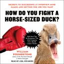 How Do You Fight a Horse-Sized Duck?: Secrets to Succeeding at Interview Mind Games and Getting the  Audiobook