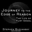 Journey to the Edge of Reason: The Life of Kurt Gödel Audiobook