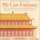 The Last Embassy: The Dutch Mission of 1795 and the Forgotten History of Western Encounters with Chi Audiobook