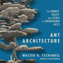 Ant Architecture: The Wonder, Beauty, and Science of Underground Nests Audiobook