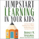 Jumpstart Learning in Your Kids: An Easy Guide to Building Your Child's Independence and Success in  Audiobook