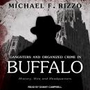 Gangsters and Organized Crime in Buffalo: History, Hits and Headquarters Audiobook