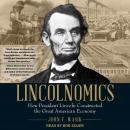 Lincolnomics: How President Lincoln Constructed the Great American Economy Audiobook