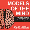 Models of the Mind: How Physics, Engineering and Mathematics Have Shaped Our Understanding of the Br Audiobook