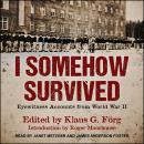 I Somehow Survived: Eyewitness Accounts from World War II Audiobook