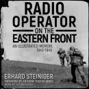 Radio Operator on the Eastern Front: An Illustrated Memoir, 1940-1949 Audiobook