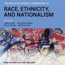 The Wiley Blackwell Companion to Race, Ethnicity, and Nationalism Audiobook